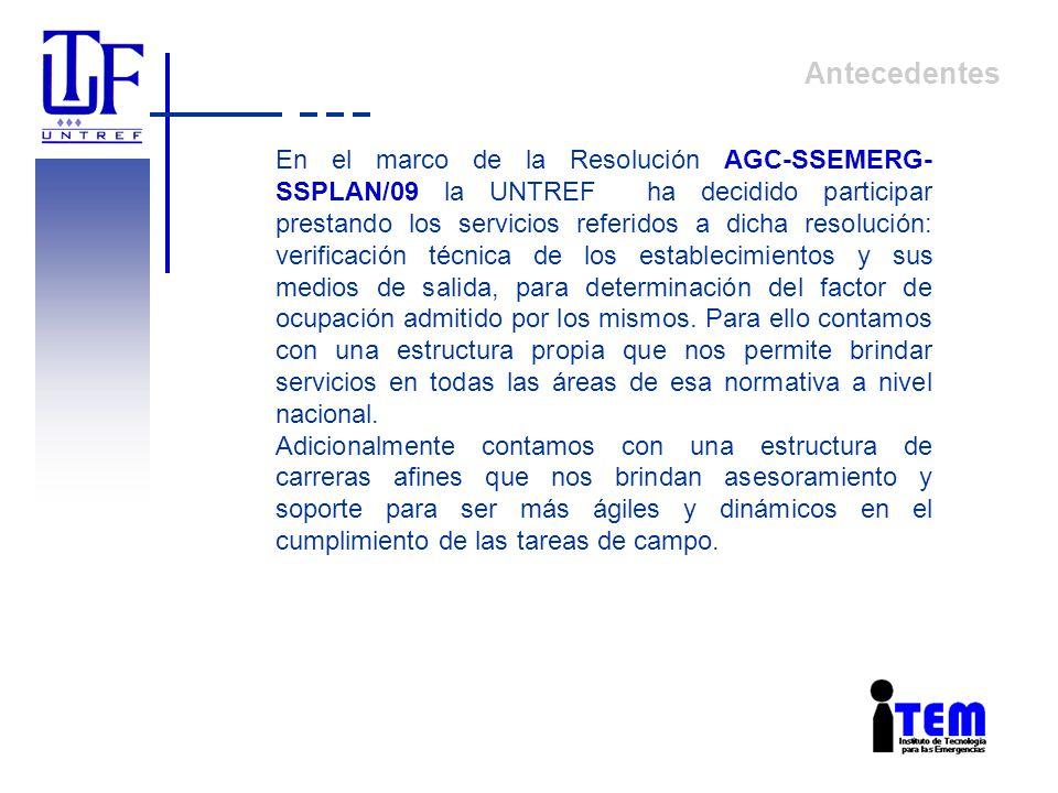Antecedentes En el marco de la Resolución AGC-SSEMERG- SSPLAN/09 la UNTREF ha decidido participar prestando los servicios referidos a dicha resolución