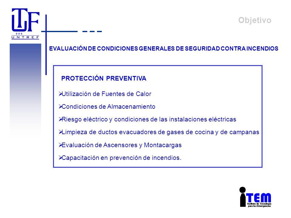 Objetivo EVALUACIÓN DE CONDICIONES GENERALES DE SEGURIDAD CONTRA INCENDIOS PROTECCIÓN PREVENTIVA Utilización de Fuentes de Calor Condiciones de Almace