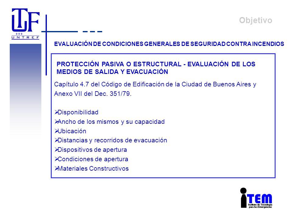 Objetivo EVALUACIÓN DE CONDICIONES GENERALES DE SEGURIDAD CONTRA INCENDIOS PROTECCIÓN PASIVA O ESTRUCTURAL - EVALUACIÓN DE LOS MEDIOS DE SALIDA Y EVAC