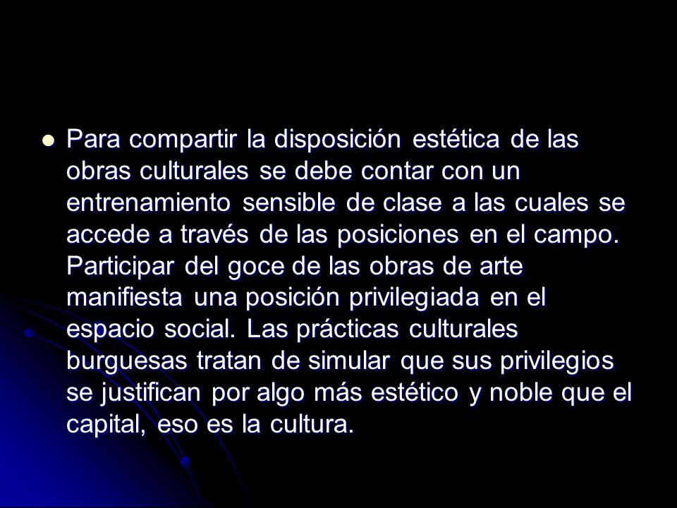 Para compartir la disposición estética de las obras culturales se debe contar con un entrenamiento sensible de clase a las cuales se accede a través d