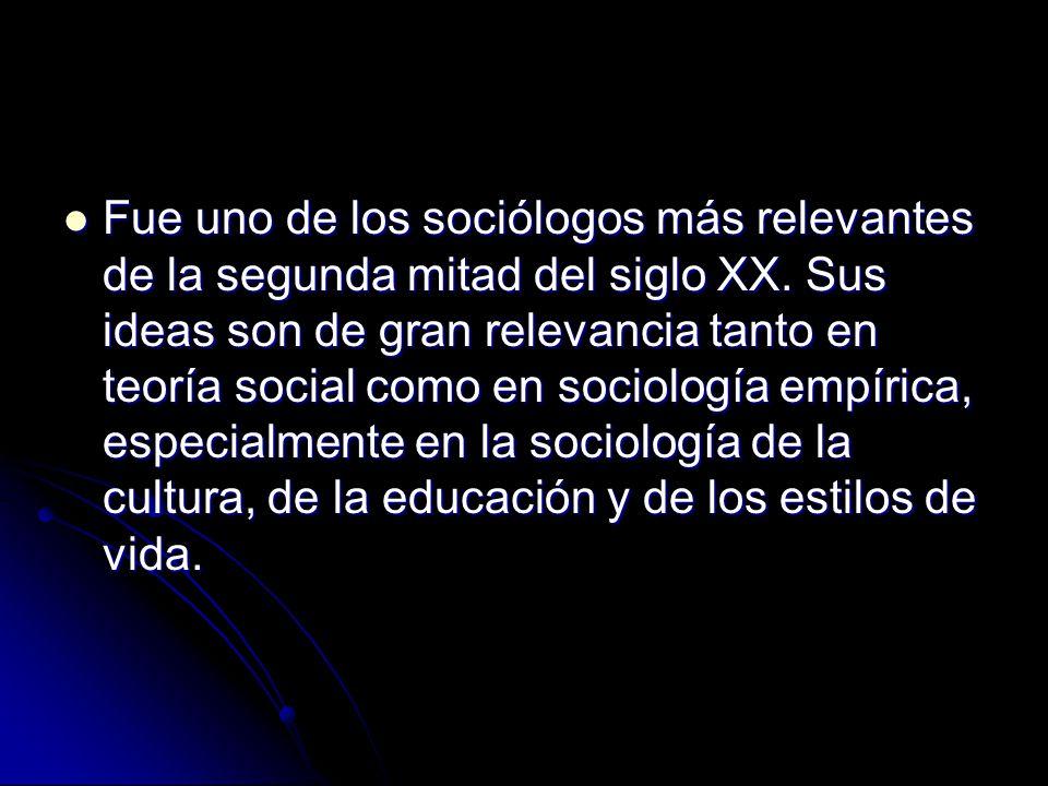 Fue uno de los sociólogos más relevantes de la segunda mitad del siglo XX. Sus ideas son de gran relevancia tanto en teoría social como en sociología