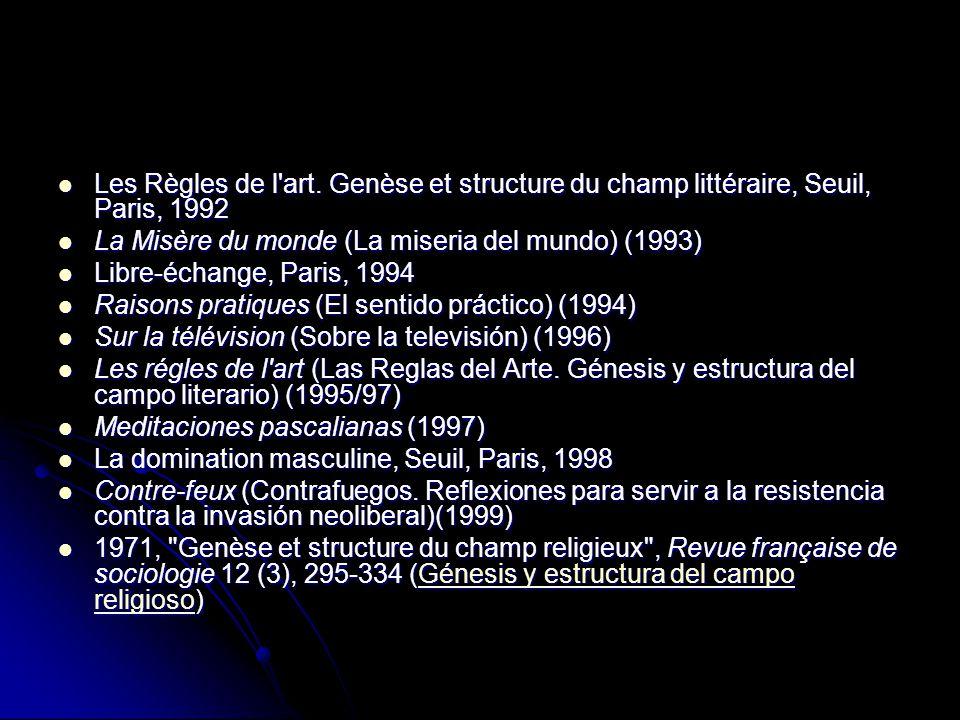 Les Règles de l'art. Genèse et structure du champ littéraire, Seuil, Paris, 1992 Les Règles de l'art. Genèse et structure du champ littéraire, Seuil,