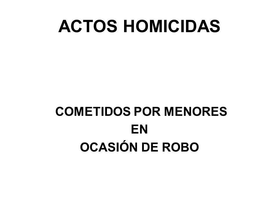 ACTOS HOMICIDAS COMETIDOS POR MENORES EN OCASIÓN DE ROBO