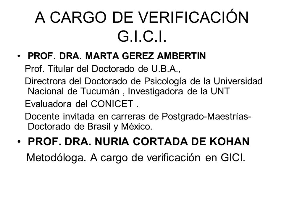 A CARGO DE VERIFICACIÓN G.I.C.I. PROF. DRA. MARTA GEREZ AMBERTIN Prof. Titular del Doctorado de U.B.A., Directrora del Doctorado de Psicología de la U
