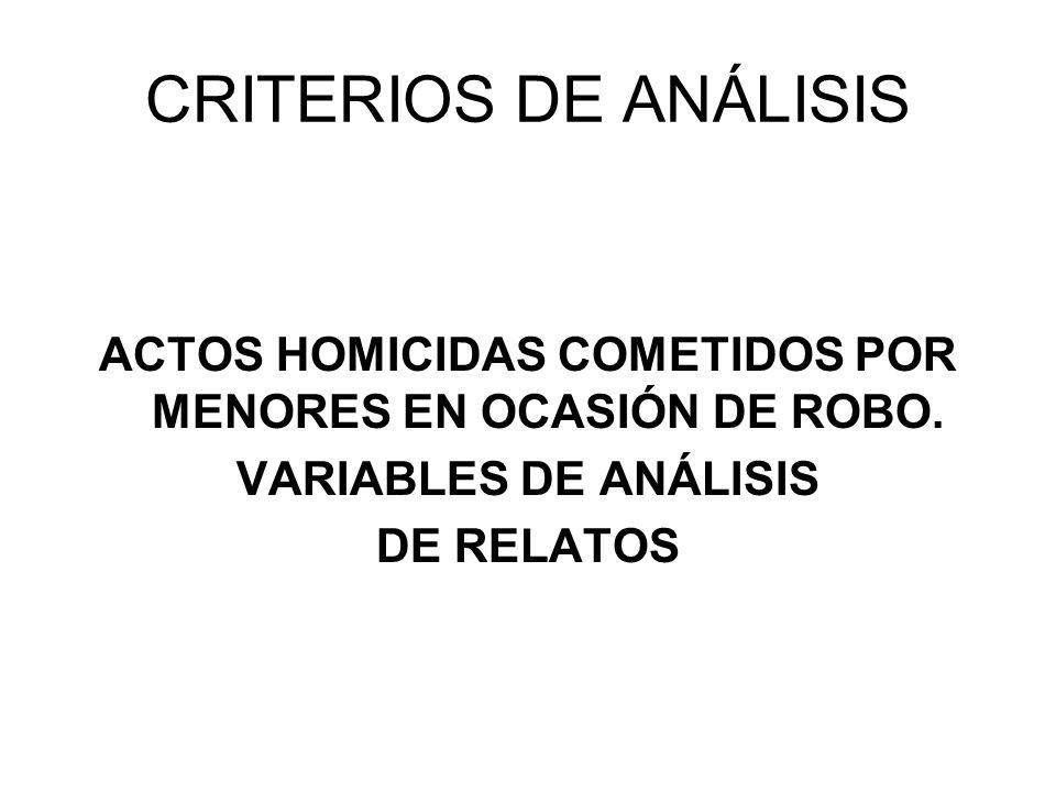 CRITERIOS DE ANÁLISIS ACTOS HOMICIDAS COMETIDOS POR MENORES EN OCASIÓN DE ROBO. VARIABLES DE ANÁLISIS DE RELATOS