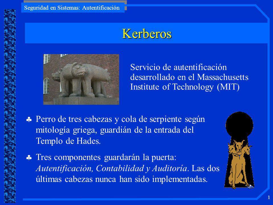 Seguridad en Sistemas: Autentificación 1 Kerberos Perro de tres cabezas y cola de serpiente según mitología griega, guardián de la entrada del Templo de Hades.