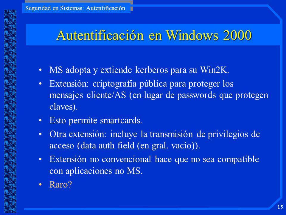 Seguridad en Sistemas: Autentificación 14 Dos versiones de Kerberos: 4 : un solo realm 5 : permite inter-realm Kerberos v5 es un Internet standard RFC