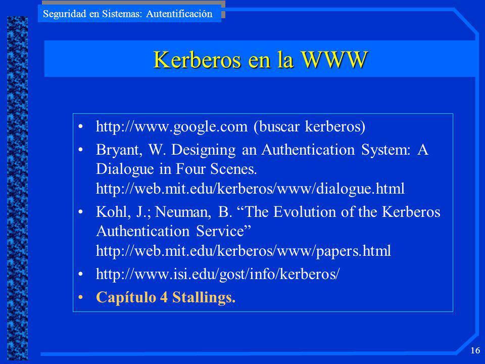 Seguridad en Sistemas: Autentificación 15 MS adopta y extiende kerberos para su Win2K. Extensión: criptografía pública para proteger los mensajes clie