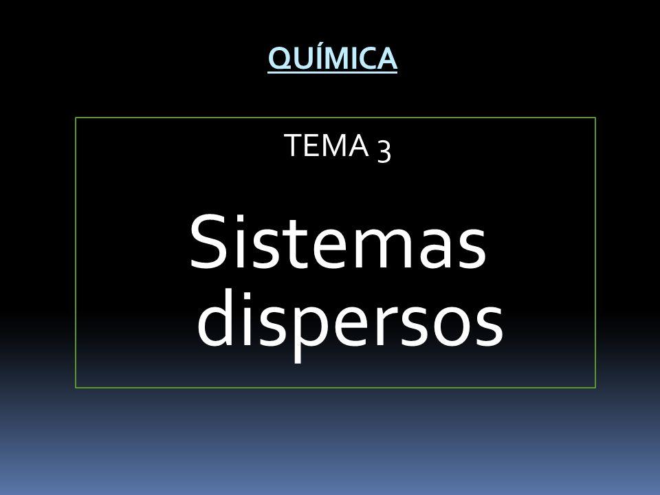 TEMA 3 Sistemas dispersos QUÍMICA
