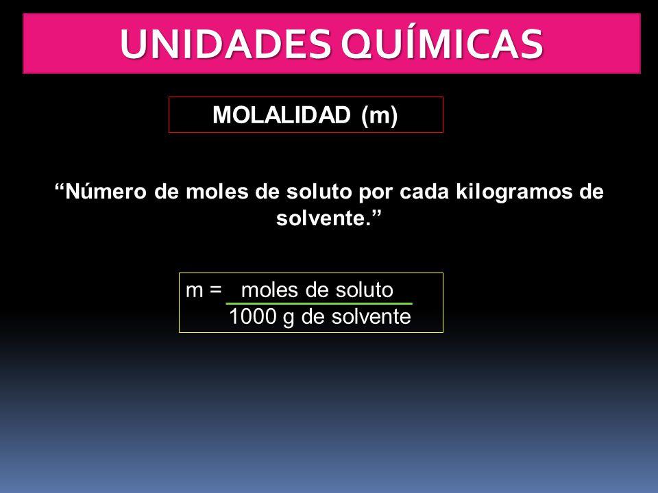 UNIDADES QUÍMICAS MOLALIDAD (m) Número de moles de soluto por cada kilogramos de solvente. m = moles de soluto 1000 g de solvente