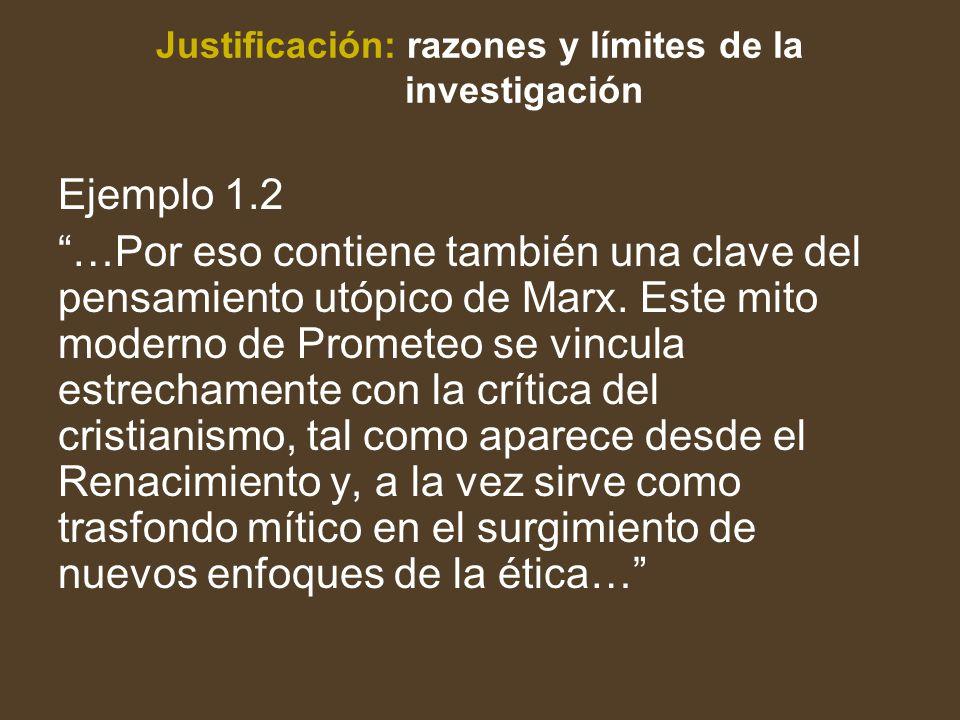 Justificación: razones y límites de la investigación Ejemplo 1.2 …Por eso contiene también una clave del pensamiento utópico de Marx.