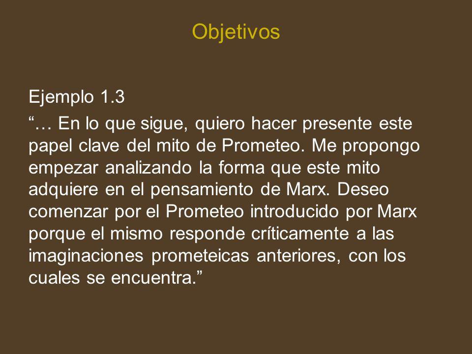 Objetivos Ejemplo 1.3 … En lo que sigue, quiero hacer presente este papel clave del mito de Prometeo.