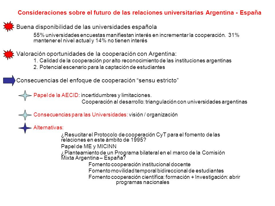 Consideraciones sobre el futuro de las relaciones universitarias Argentina - España Buena disponibilidad de las universidades española 55% universidades encuestas manifiestan interés en incrementar la cooperación.