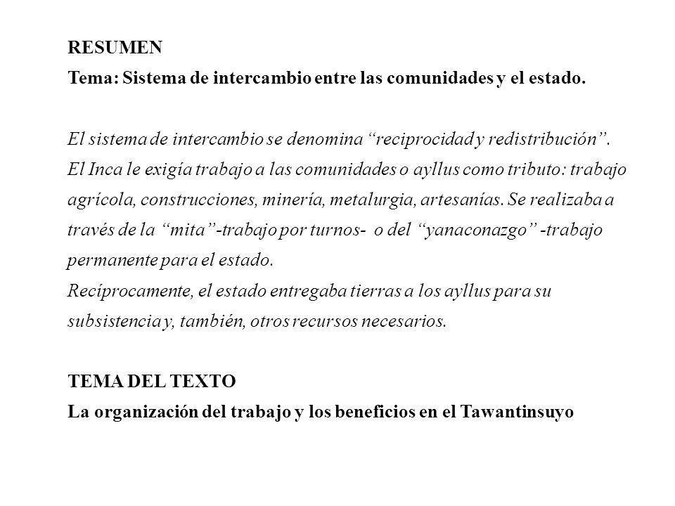 RESUMEN Tema: Sistema de intercambio entre las comunidades y el estado. El sistema de intercambio se denomina reciprocidad y redistribución. El Inca l