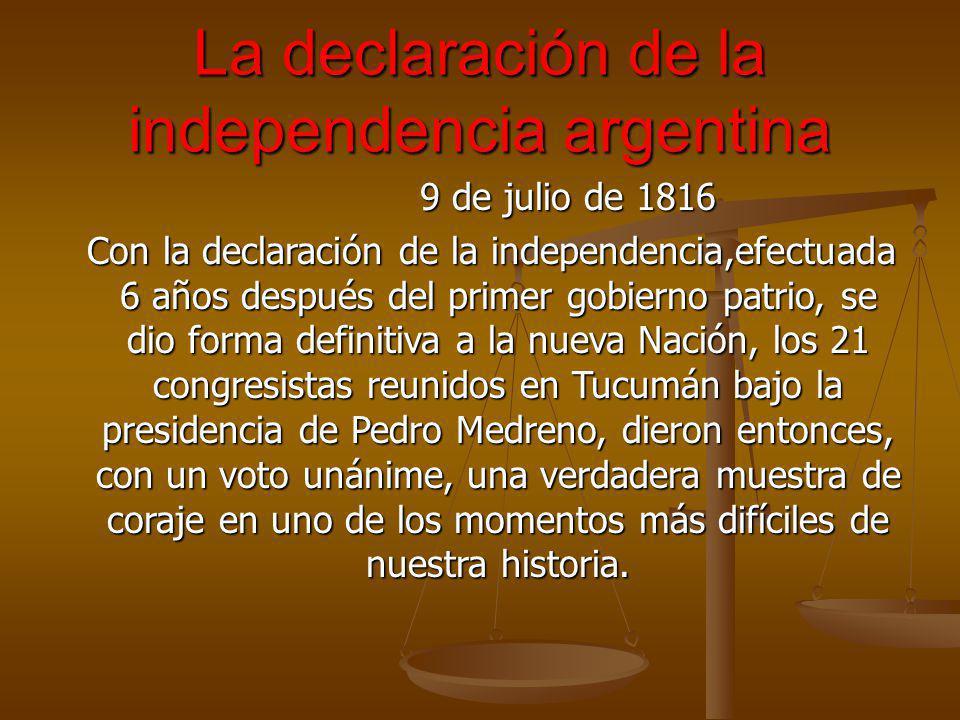 La declaración de la independencia argentina 9 de julio de 1816 9 de julio de 1816 Con la declaración de la independencia,efectuada 6 años después del