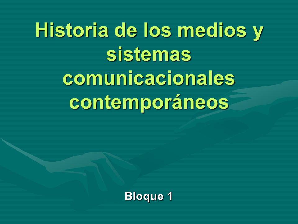 Historia de los medios y sistemas comunicacionales contemporáneos Bloque 1