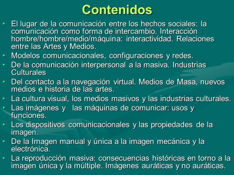 Contenidos El lugar de la comunicación entre los hechos sociales: la comunicación como forma de intercambio. Interacción hombre/hombre/medio/máquina: