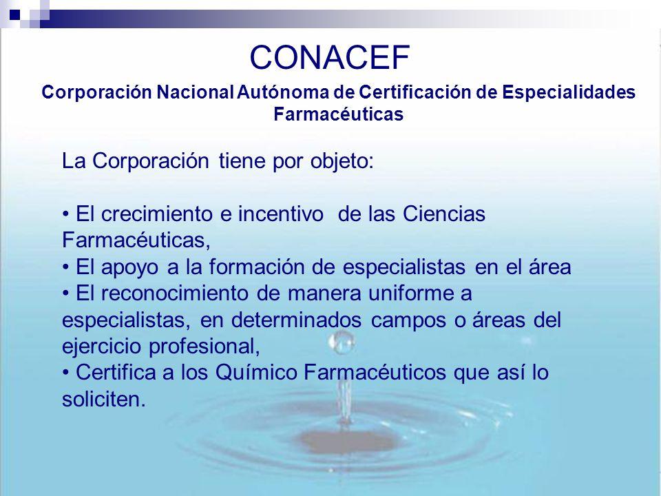 CONACEF Corporación Nacional Autónoma de Certificación de Especialidades Farmacéuticas La Corporación tiene por objeto: El crecimiento e incentivo de
