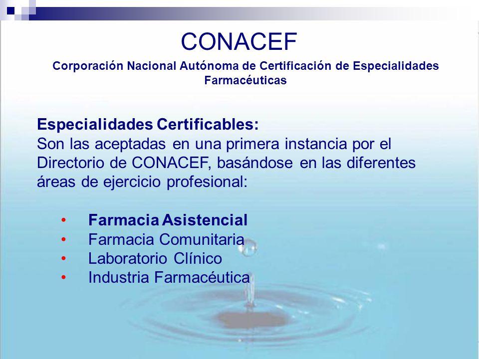 CONACEF Corporación Nacional Autónoma de Certificación de Especialidades Farmacéuticas Especialidades Certificables: Son las aceptadas en una primera