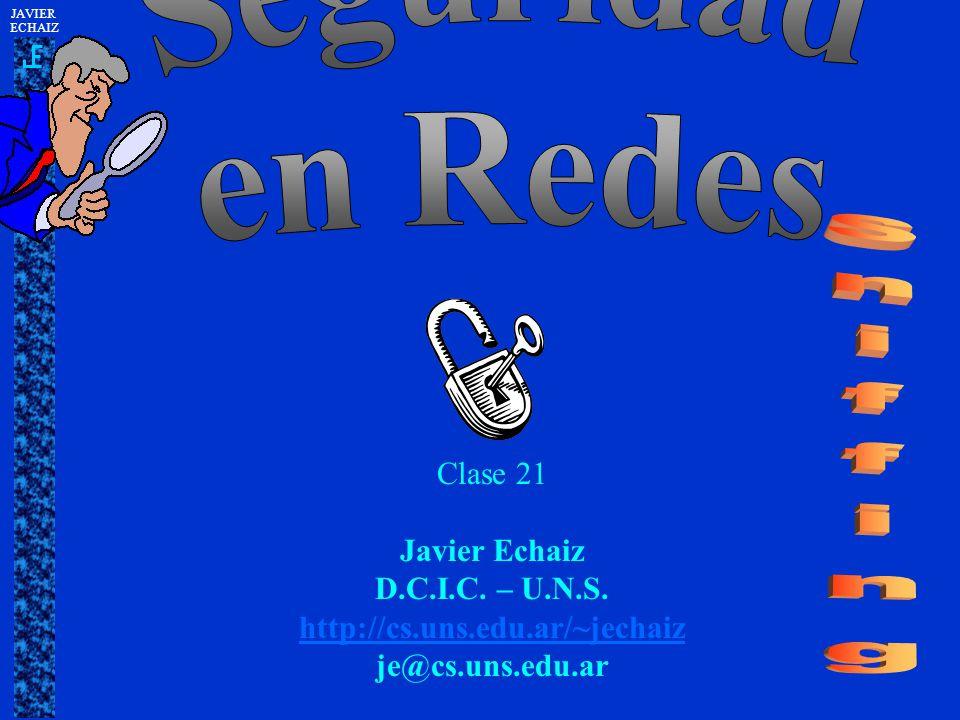Clase 21 Javier Echaiz D.C.I.C. – U.N.S. http://cs.uns.edu.ar/~jechaiz je@cs.uns.edu.ar JAVIER ECHAIZ