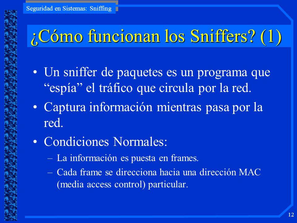 Seguridad en Sistemas: Sniffing 12 ¿CómofuncionanlosSniffers? (1) ¿Cómo funcionan los Sniffers? (1) Un sniffer de paquetes es un programa que espía el