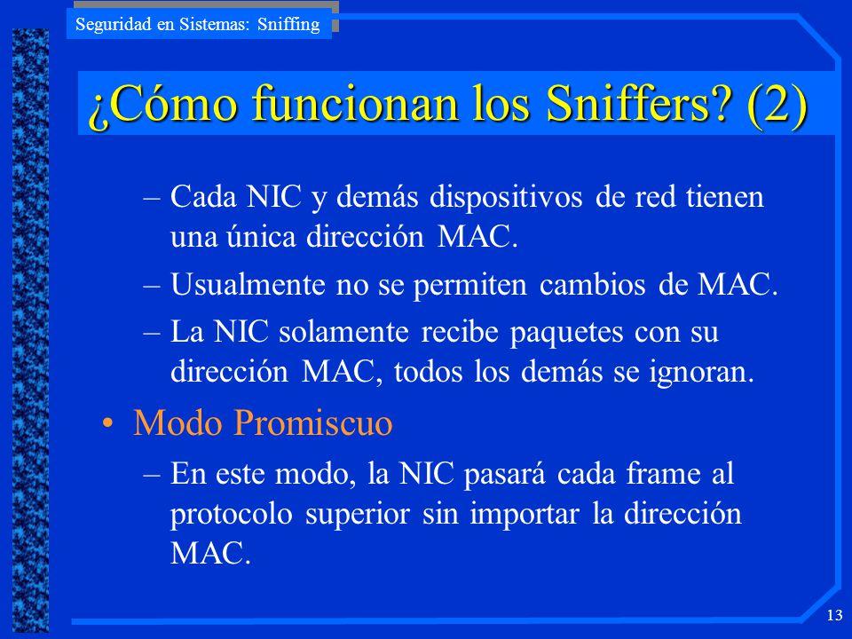 Seguridad en Sistemas: Sniffing 13 –Cada NIC y demás dispositivos de red tienen una única dirección MAC. –Usualmente no se permiten cambios de MAC. –L