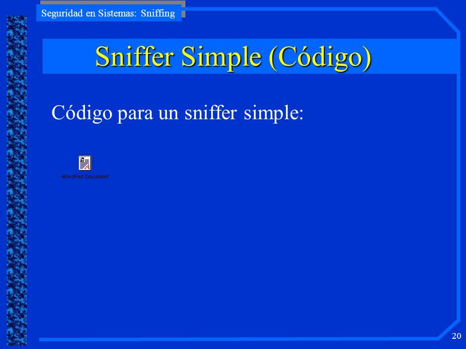 Seguridad en Sistemas: Sniffing 20 Código para un sniffer simple: SnifferSimple (Código) Sniffer Simple (Código)