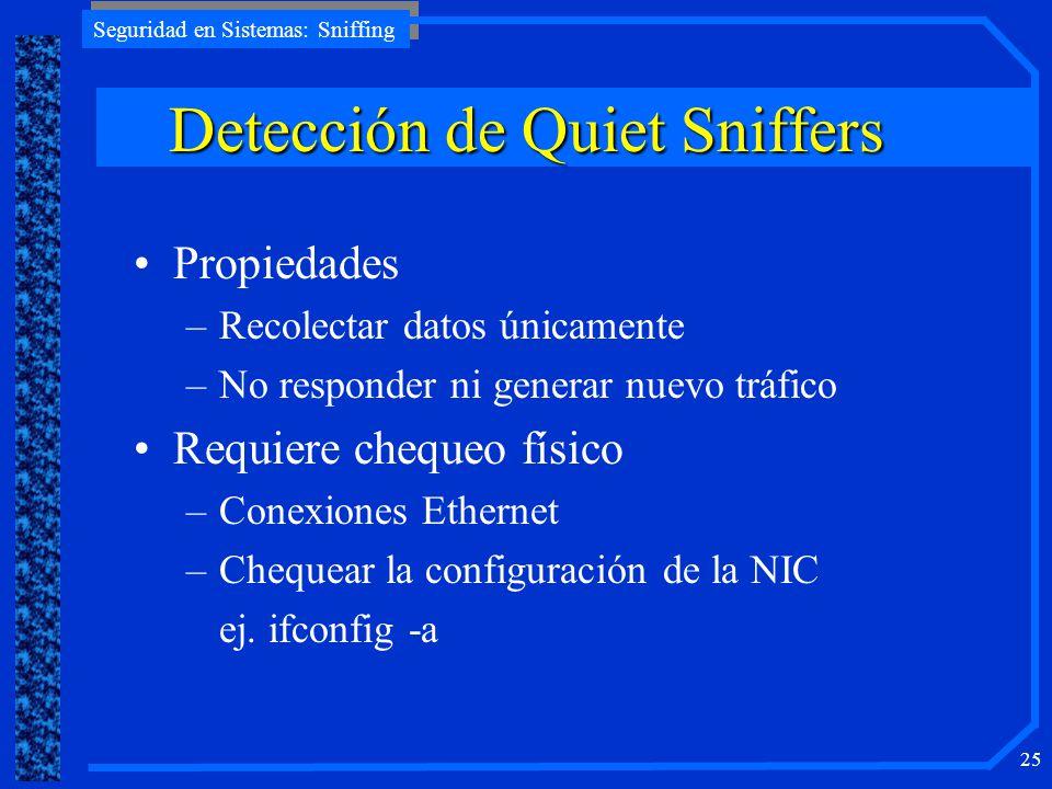 Seguridad en Sistemas: Sniffing 25 DeteccióndeQuietSniffers Detección de Quiet Sniffers Propiedades –Recolectar datos únicamente –No responder ni gene
