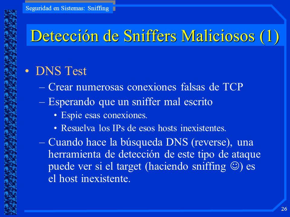 Seguridad en Sistemas: Sniffing 26 DeteccióndeSniffersMaliciosos (1) Detección de Sniffers Maliciosos (1) DNS Test –Crear numerosas conexiones falsas
