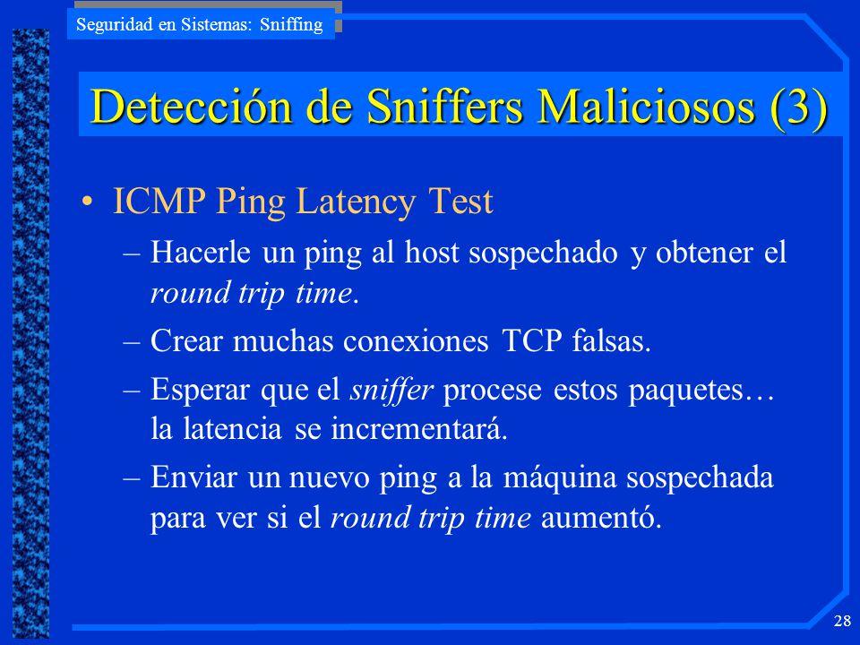 Seguridad en Sistemas: Sniffing 28 ICMP Ping Latency Test –Hacerle un ping al host sospechado y obtener el round trip time. –Crear muchas conexiones T