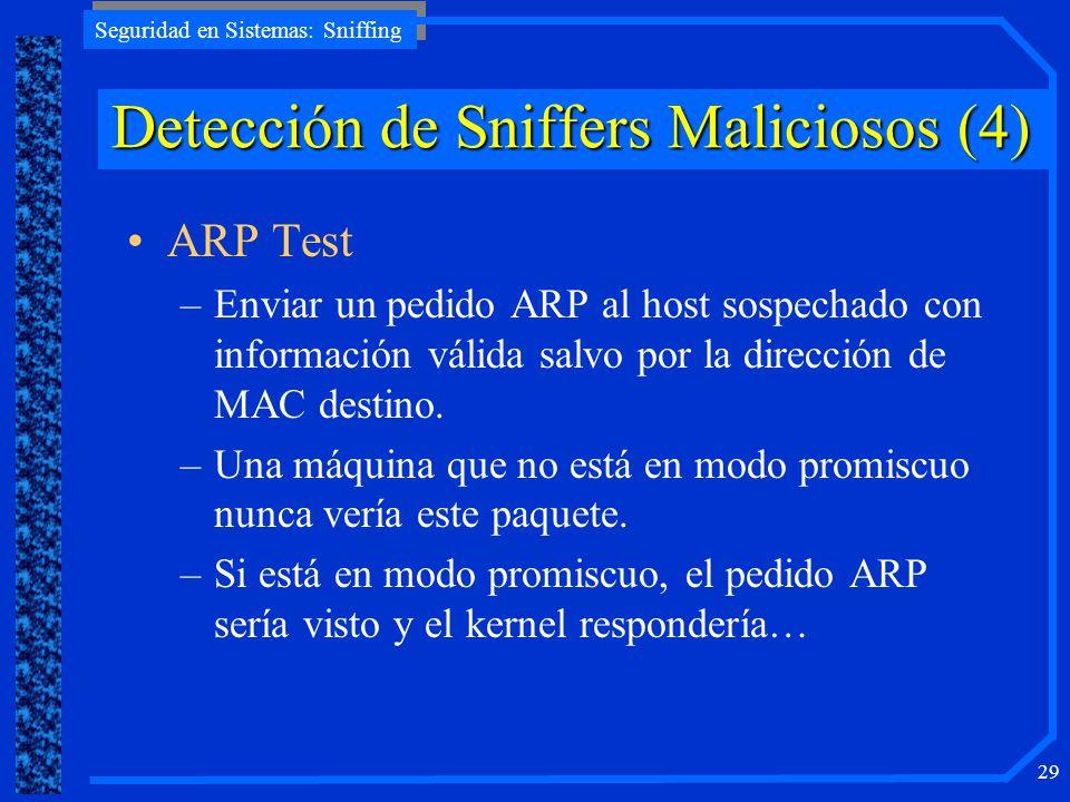 Seguridad en Sistemas: Sniffing 29 ARP Test –Enviar un pedido ARP al host sospechado con información válida salvo por la dirección de MAC destino. –Un