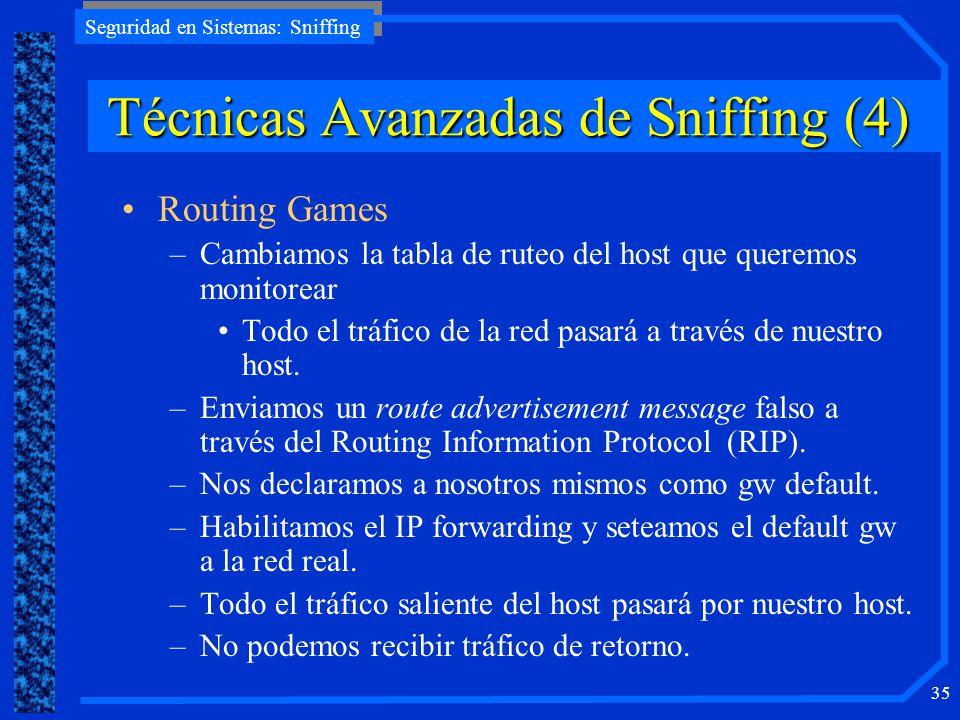 Seguridad en Sistemas: Sniffing 35 Routing Games –Cambiamos la tabla de ruteo del host que queremos monitorear Todo el tráfico de la red pasará a trav