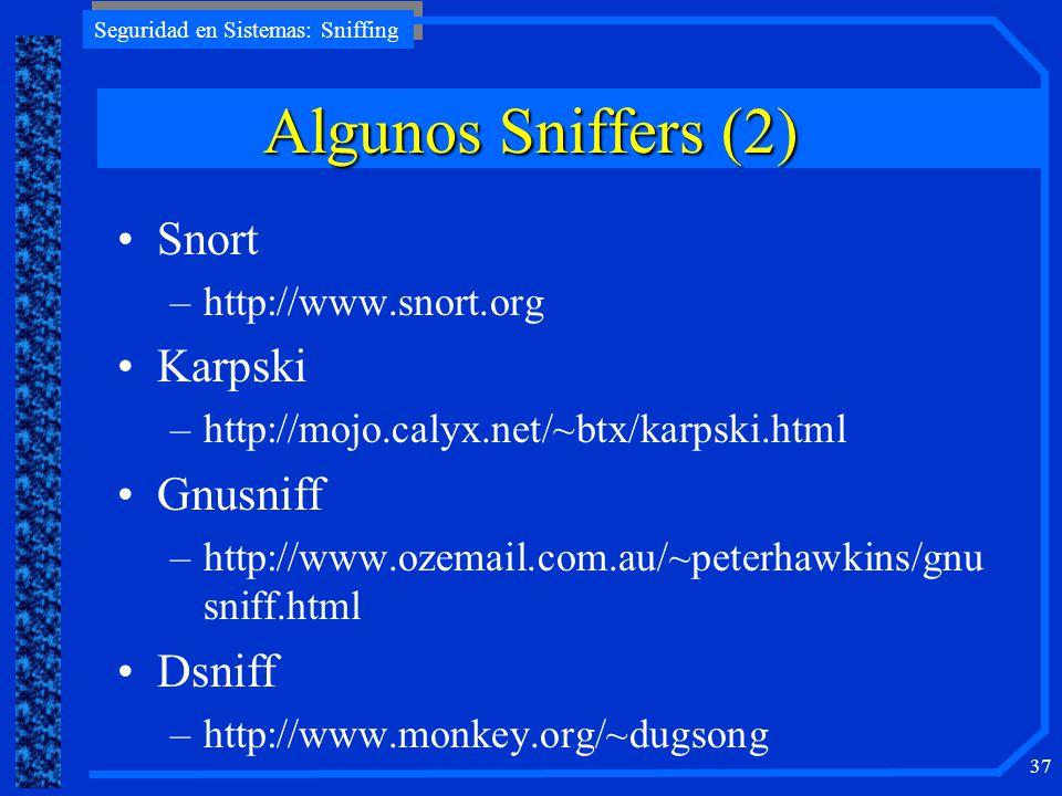 Seguridad en Sistemas: Sniffing 37 Snort –http://www.snort.org Karpski –http://mojo.calyx.net/~btx/karpski.html Gnusniff –http://www.ozemail.com.au/~p