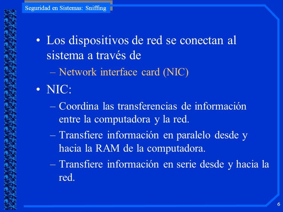 Seguridad en Sistemas: Sniffing 6 Los dispositivos de red se conectan al sistema a través de –Network interface card (NIC) NIC: –Coordina las transfer