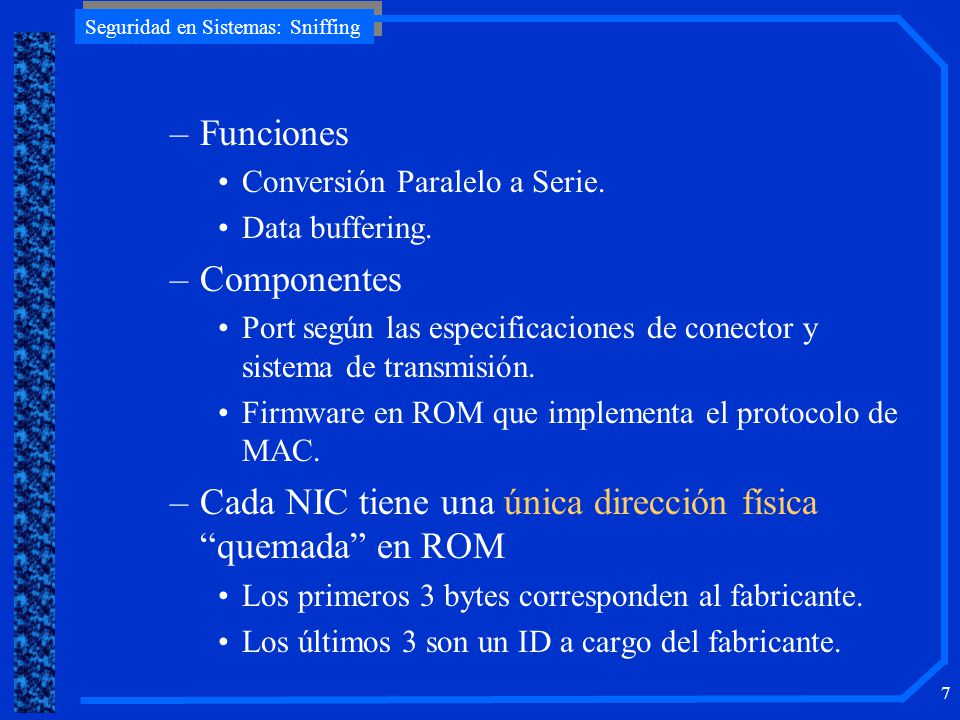 Seguridad en Sistemas: Sniffing 7 –Funciones Conversión Paralelo a Serie. Data buffering. –Componentes Port según las especificaciones de conector y s