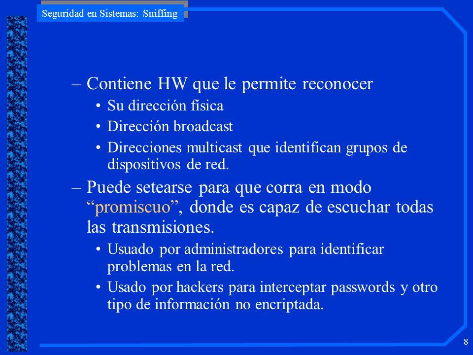 Seguridad en Sistemas: Sniffing 8 –Contiene HW que le permite reconocer Su dirección física Dirección broadcast Direcciones multicast que identifican