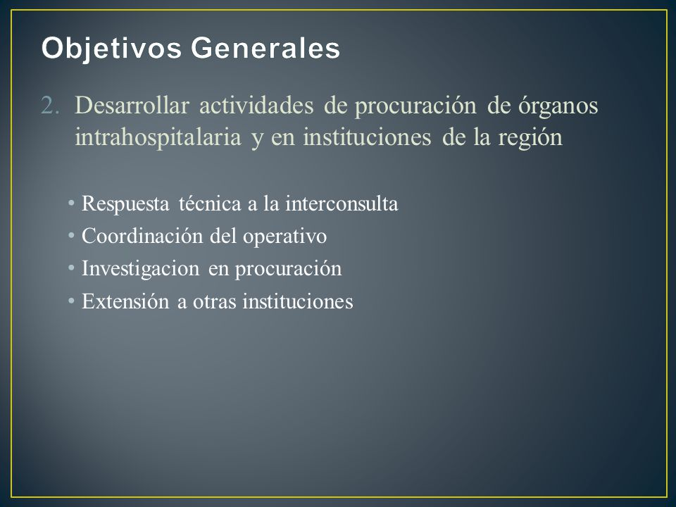 2.Desarrollar actividades de procuración de órganos intrahospitalaria y en instituciones de la región Respuesta técnica a la interconsulta Coordinación del operativo Investigacion en procuración Extensión a otras instituciones