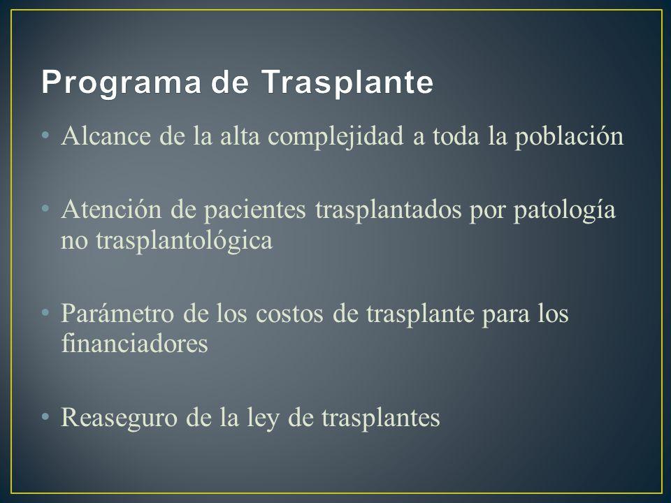 Alcance de la alta complejidad a toda la población Atención de pacientes trasplantados por patología no trasplantológica Parámetro de los costos de trasplante para los financiadores Reaseguro de la ley de trasplantes