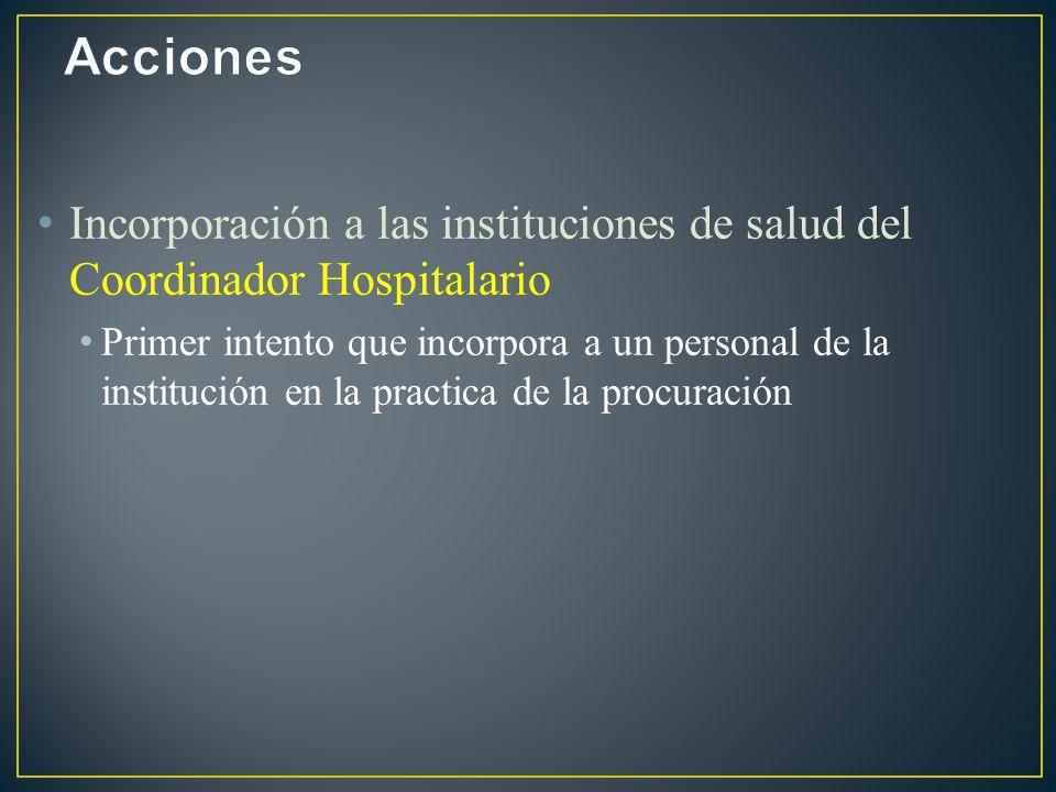 Incorporación a las instituciones de salud del Coordinador Hospitalario Primer intento que incorpora a un personal de la institución en la practica de la procuración