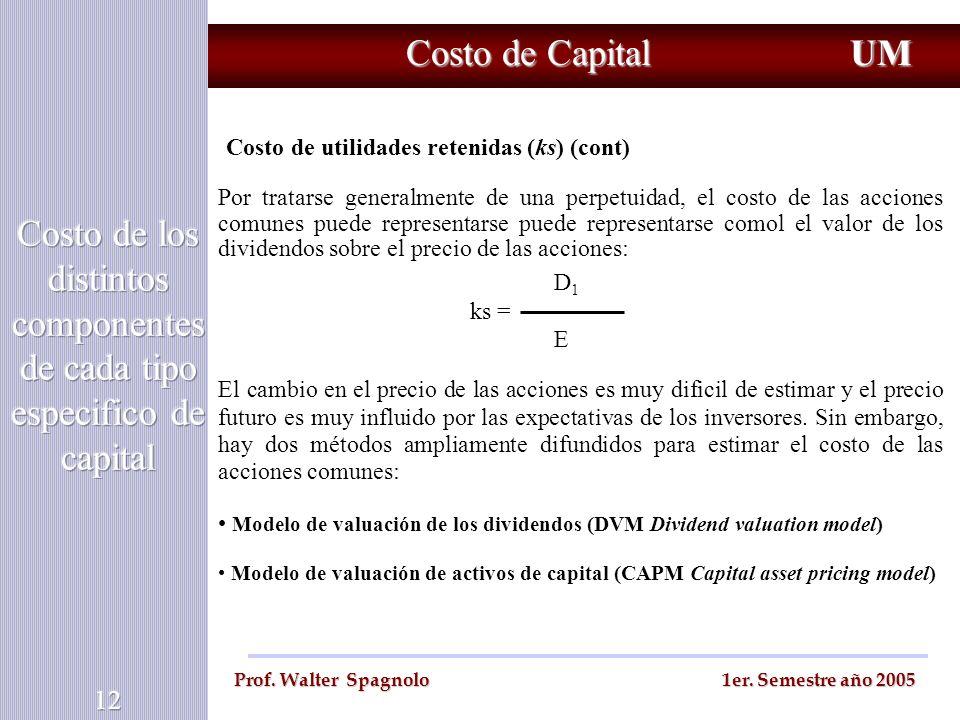 Costo de Capital UM Prof. Walter Spagnolo 1er. Semestre año 2005 Costo de utilidades retenidas (ks) (cont) Por tratarse generalmente de una perpetuida