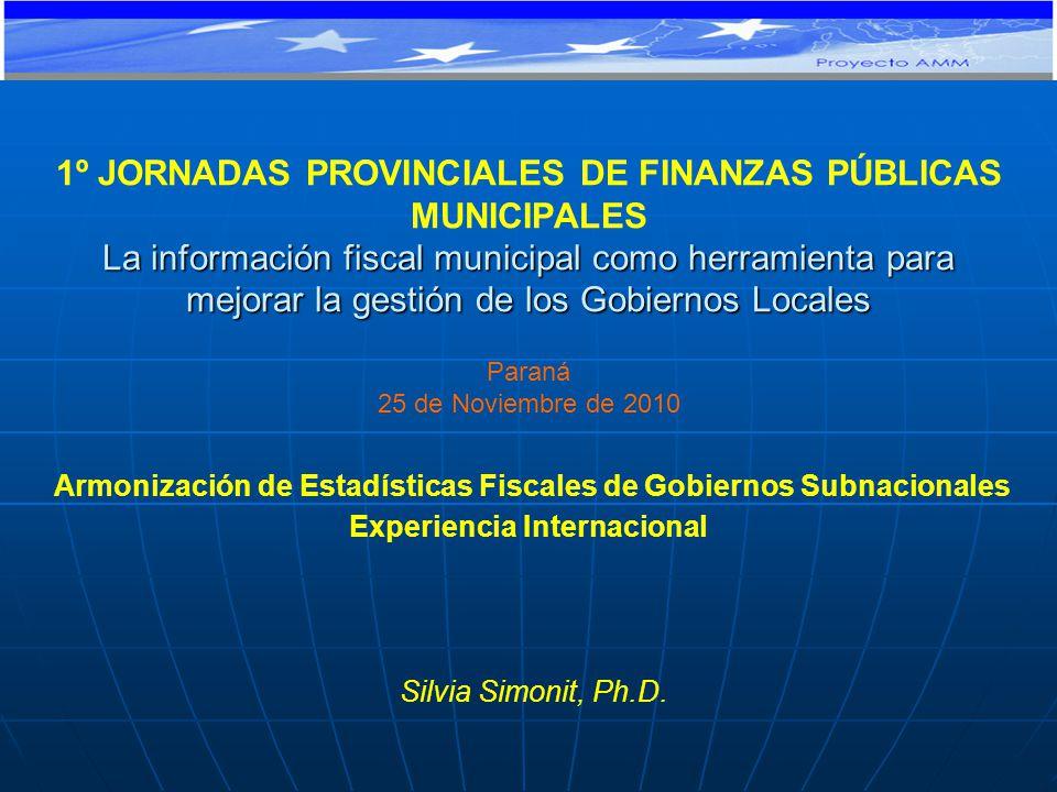 La información fiscal municipal como herramienta para mejorar la gestión de los Gobiernos Locales 1º JORNADAS PROVINCIALES DE FINANZAS PÚBLICAS MUNICIPALES La información fiscal municipal como herramienta para mejorar la gestión de los Gobiernos Locales Paraná 25 de Noviembre de 2010 Silvia Simonit, Ph.D.
