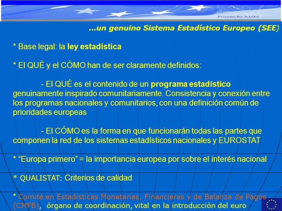 …un genuino Sistema Estadístico Europeo (SEE) * Base legal: la ley estadística * El QUÉ y el CÓMO han de ser claramente definidos: - El QUÉ es el contenido de un programa estadístico genuinamente inspirado comunitariamente.