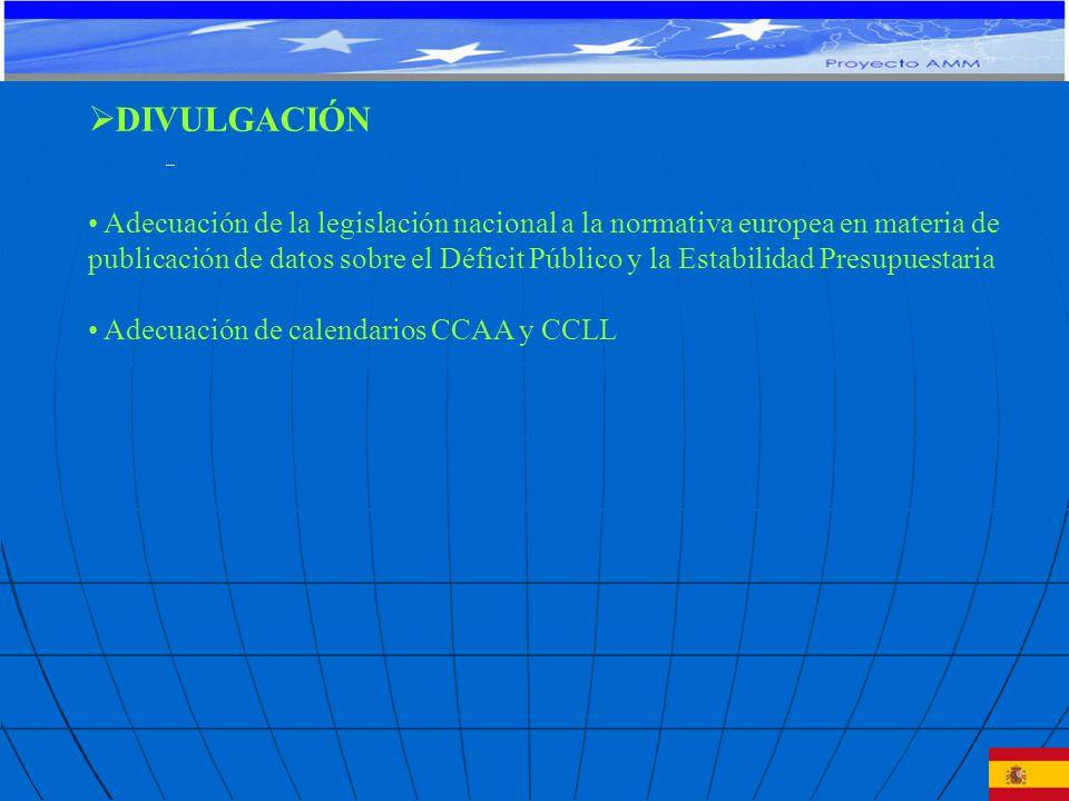 DIVULGACIÓN Adecuación de la legislación nacional a la normativa europea en materia de publicación de datos sobre el Déficit Público y la Estabilidad Presupuestaria Adecuación de calendarios CCAA y CCLL