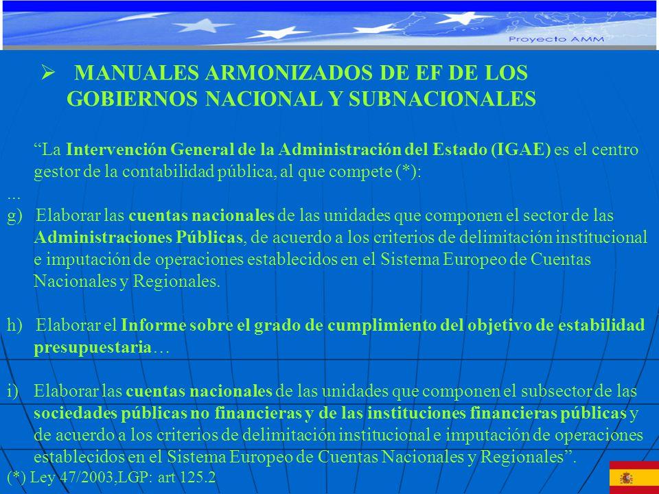 MANUALES ARMONIZADOS DE EF DE LOS GOBIERNOS NACIONAL Y SUBNACIONALES La Intervención General de la Administración del Estado (IGAE) es el centro gestor de la contabilidad pública, al que compete (*):...