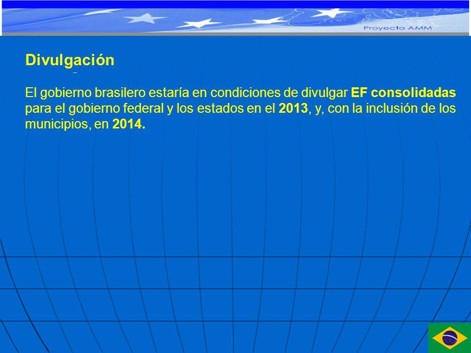 Divulgación El gobierno brasilero estaría en condiciones de divulgar EF consolidadas para el gobierno federal y los estados en el 2013, y, con la inclusión de los municipios, en 2014.