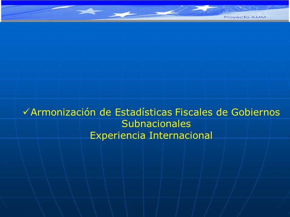 Armonización de Estadísticas Fiscales de Gobiernos Subnacionales Experiencia Internacional PROYECTO DE COOPERACIÓN TÉCNICA Y FINANCIERA CE-MERCOSUR: APOYO AL MONITOREO MACROECONÓMICO