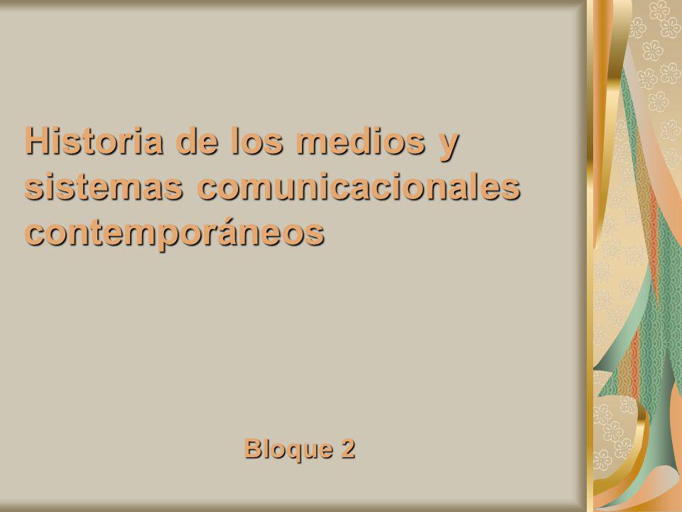 Historia de los medios y sistemas comunicacionales contemporáneos Bloque 2