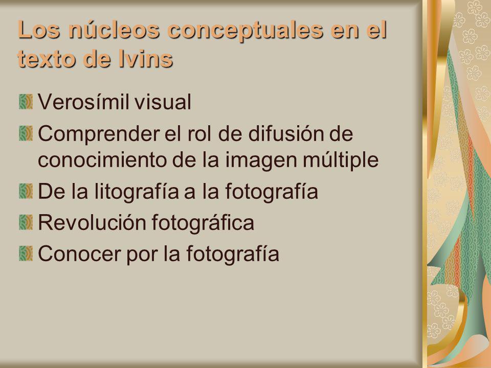 Los núcleos conceptuales en el texto de Ivins Verosímil visual Comprender el rol de difusión de conocimiento de la imagen múltiple De la litografía a