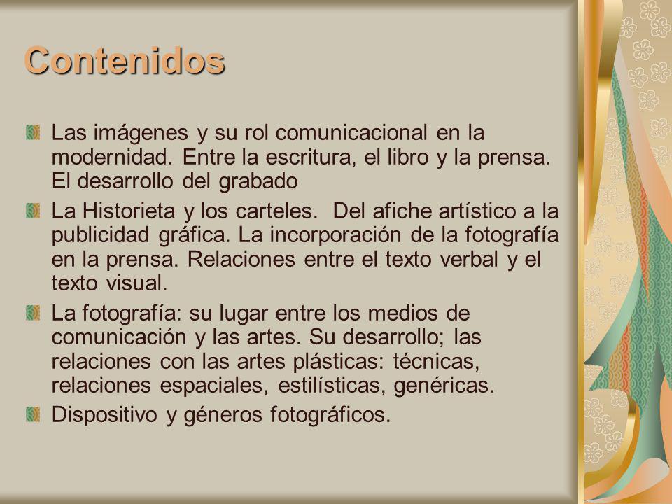 Contenidos Las imágenes y su rol comunicacional en la modernidad. Entre la escritura, el libro y la prensa. El desarrollo del grabado La Historieta y