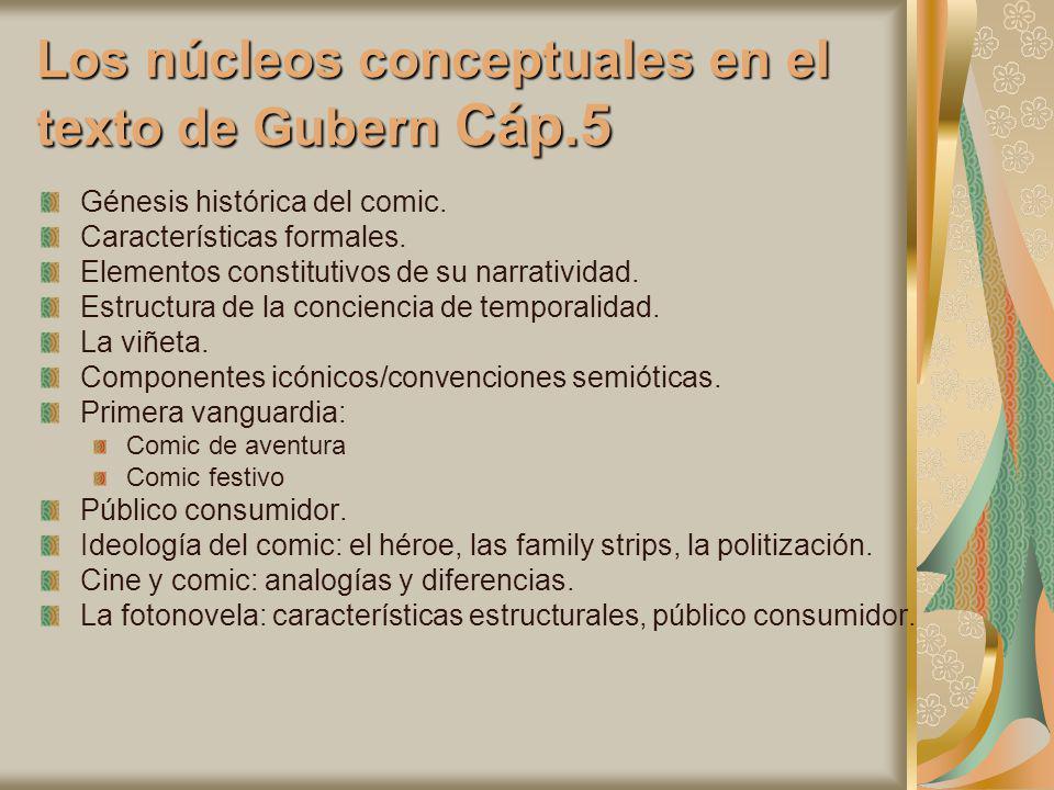 Los núcleos conceptuales en el texto de Gubern Cáp.5 Génesis histórica del comic. Características formales. Elementos constitutivos de su narratividad